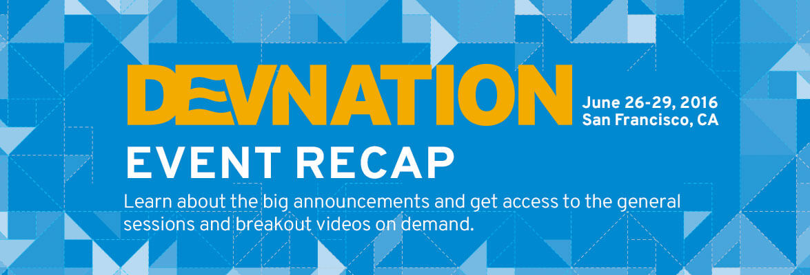 Get a recap of the DevNation 2016 event and access to the on demand content..